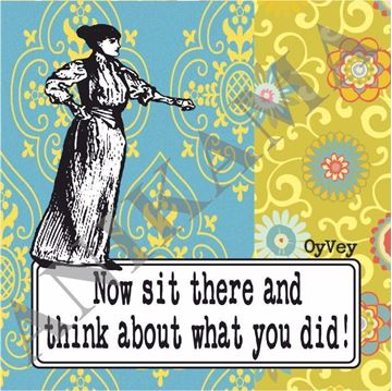 תמונה של Now sith there and think about what you did Coaster