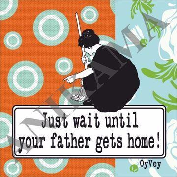 תמונה של Just wait until your father gets home Magnet