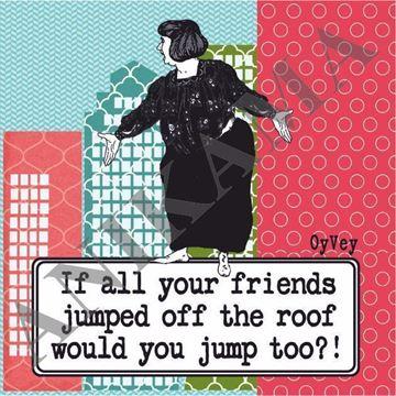 תמונה של If all your friends jumped off the roof would you jump too Magnet