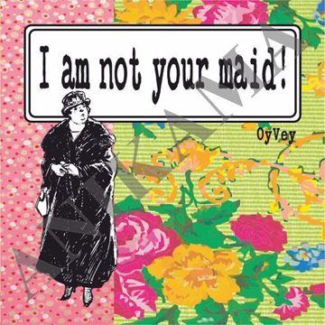 תמונה של I am not your maid Magnet