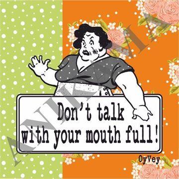 תמונה של Don't talk with your mouth full Magnet