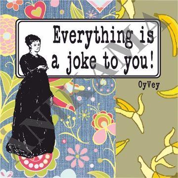 תמונה של Everything is a joke to you Magnet