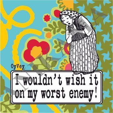 תמונה של I wouldn't wish it on my worst enemy Magnet