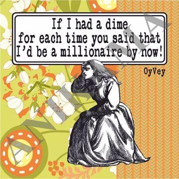 תמונה של If I had a dime for each time you said that I'd be a millionaire by now Magnet
