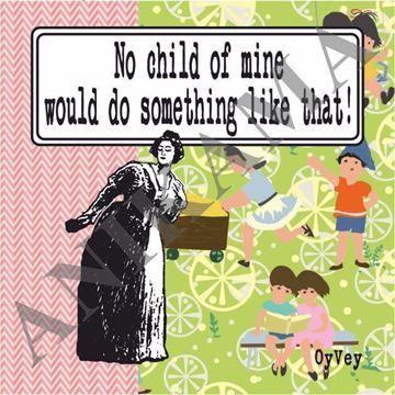 תמונה של No child of mine would do something like that Magnet