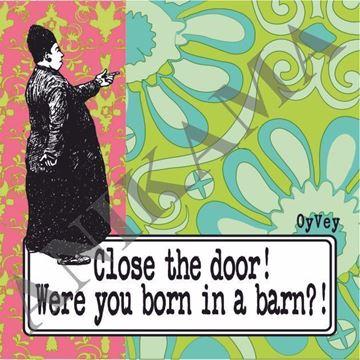 תמונה של Close the door were you born in a barn Magnet