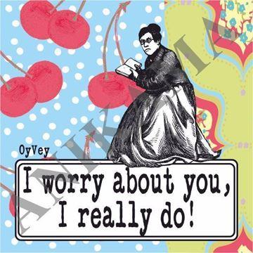 תמונה של I worry about you I really do Magnet