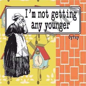 תמונה של I'm not getting any younger Magnet