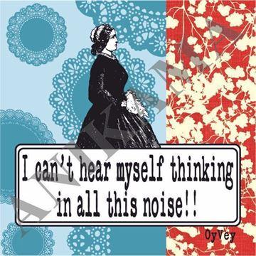 תמונה של I can't hear myself thinking in all that noise Magnet