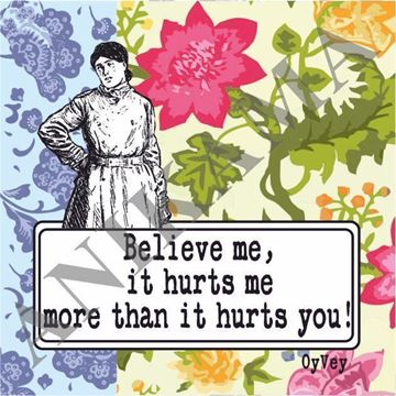 תמונה של Believe me it hurts me more than it hurts you Magnet