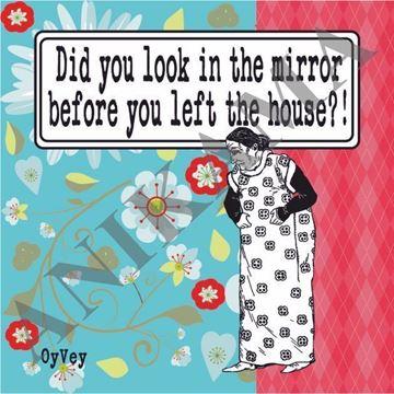 תמונה של Did you look in the mirror before you left the house Magnet