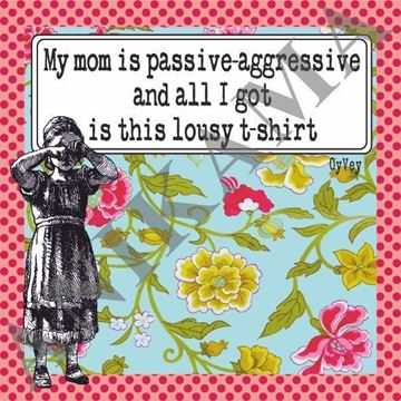 תמונה של My mom is passive aggressive and all I got is this lousy t shirt Women t shirt