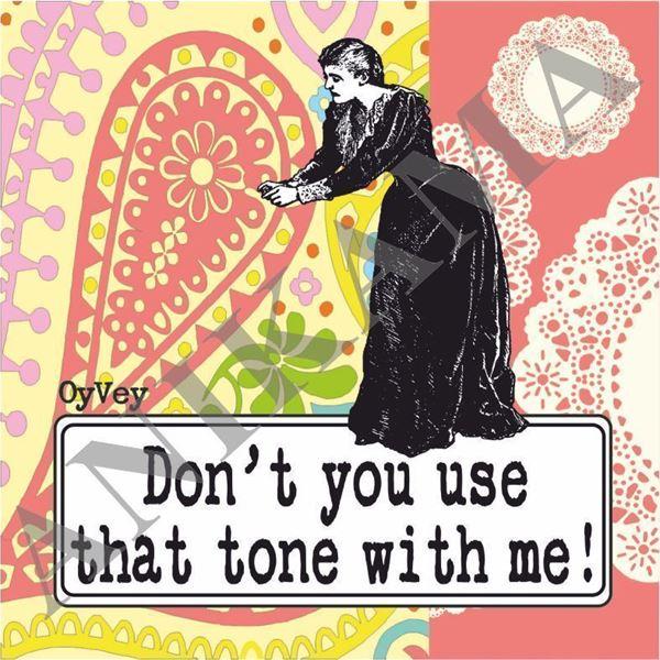תמונה של Don't you use that tone with me Coaster