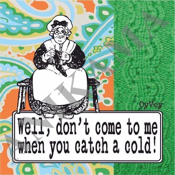 תמונה של Well don't come to me when you catch a cold Coaster