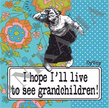 תמונה של I hope I'll live to see grandchildren Coaster