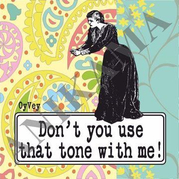 תמונה של Don't you use that tone with me Magnet