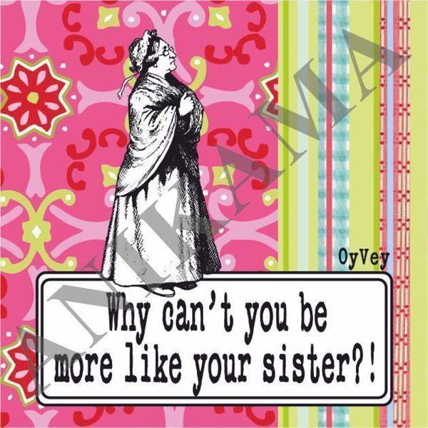 תמונה של Why can't you be more like your sister Magnet