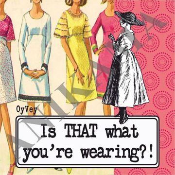 תמונה של Is that what you're wearing Magnet