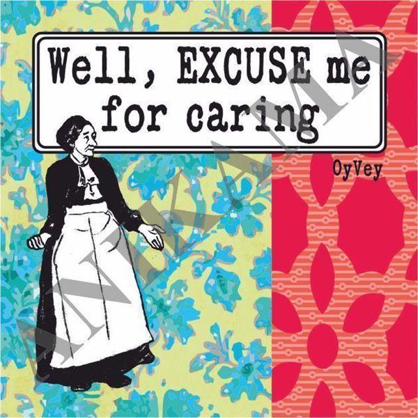 תמונה של Well excuse me for caring Magnet