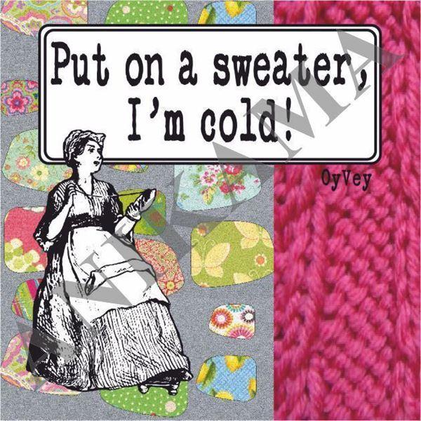 תמונה של Put on a sweater I'm cold Magnet