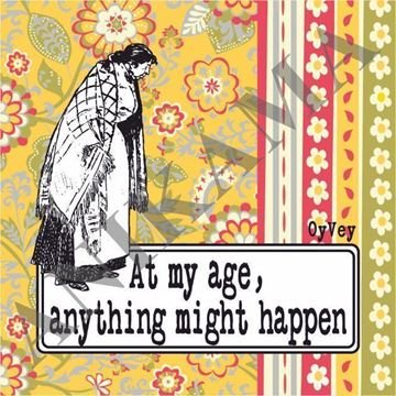 תמונה של At my age anything might happen Magnet