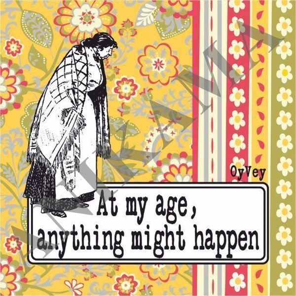 תמונה של At my age anything might happen Magnet