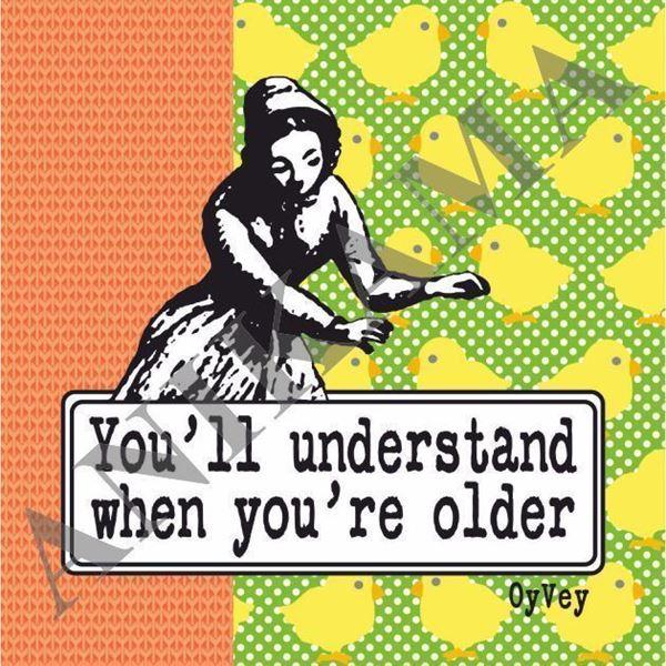 תמונה של You'll understand when you're older Magnet