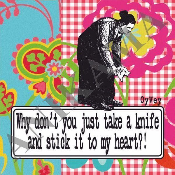 תמונה של Why don't you just take a knife and stick it to my heart Magnet