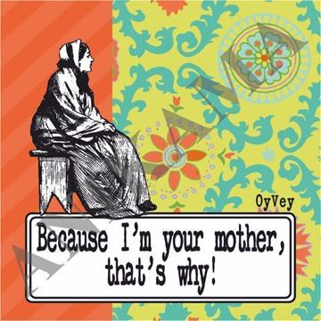 תמונה של Because I'm your mother that's why Magnet
