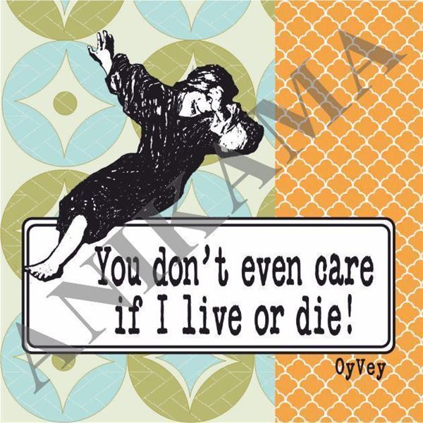 תמונה של You don't even care if I live or die Magnet
