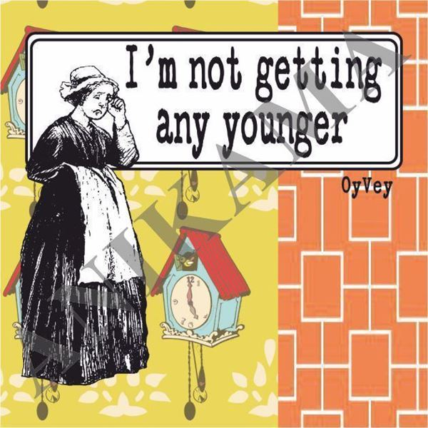 תמונה של I'm not getting any younger Magnet