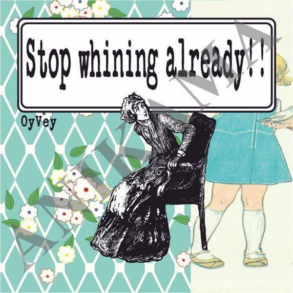 תמונה של Stop whining already Magnet