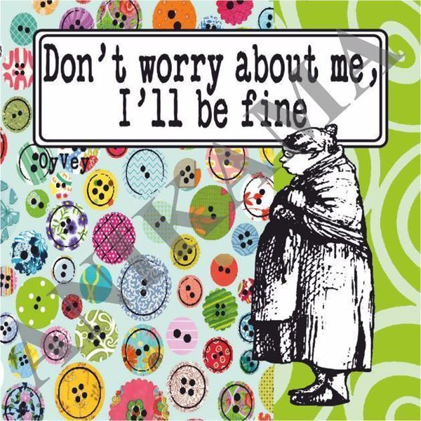 תמונה של Don't worry about me I'll be fine Magnet