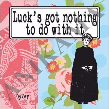 תמונה של Luck's got nothing to do with it Magnet