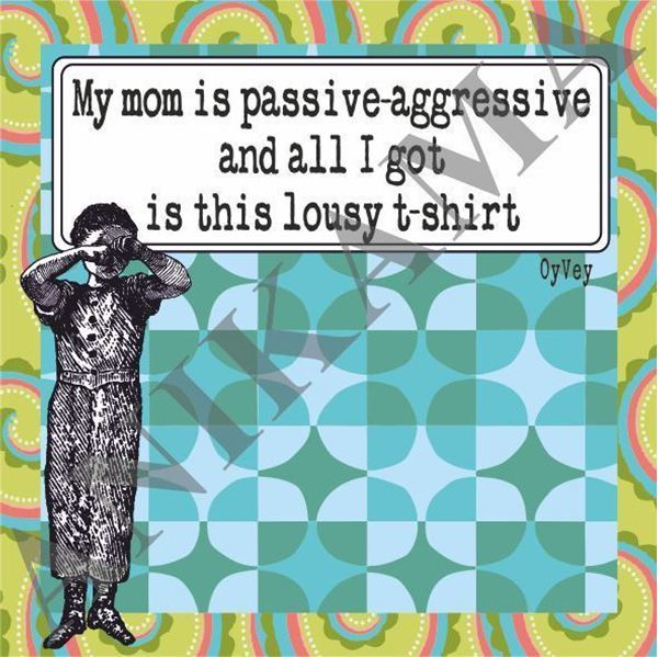 תמונה של My mom is passive aggressive and all I got is this lousy t shirt Men t-shirt