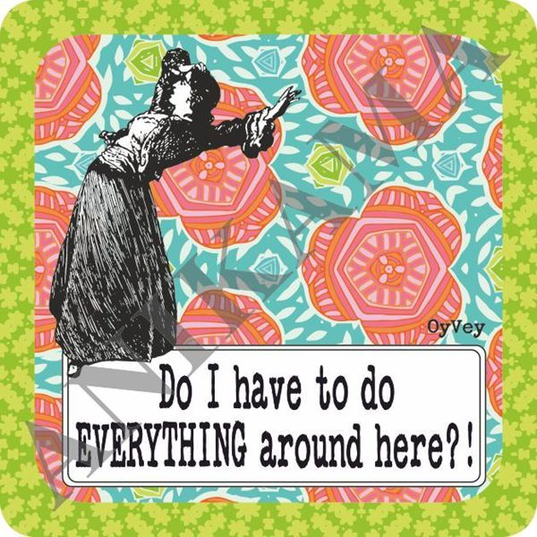 תמונה של Do I Have To Do Everything Around Here Trivet
