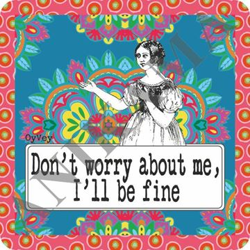 תמונה של Don't Worry About Me I'll Be Fine Trivet
