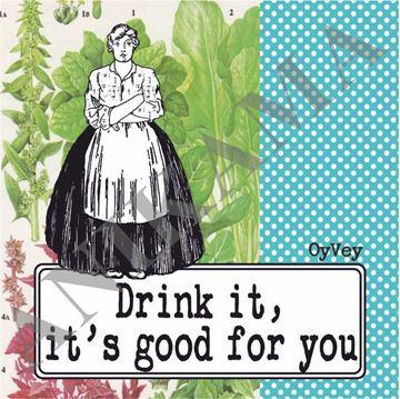 תמונה של Drink it it's good for you Coaster